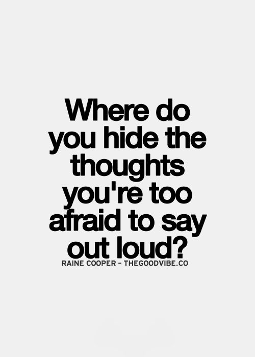 Where do you hide the thoughts you're afraid to say out loud?