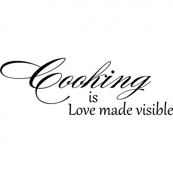 Cooking is love made visible.                              …