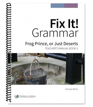 Rebekah Grammar  Fix It! Grammar: Frog Prince, or Just Deserts [Teacher's Manual Book 3] [BACKORDERED] | Institute for Excellence in Writing