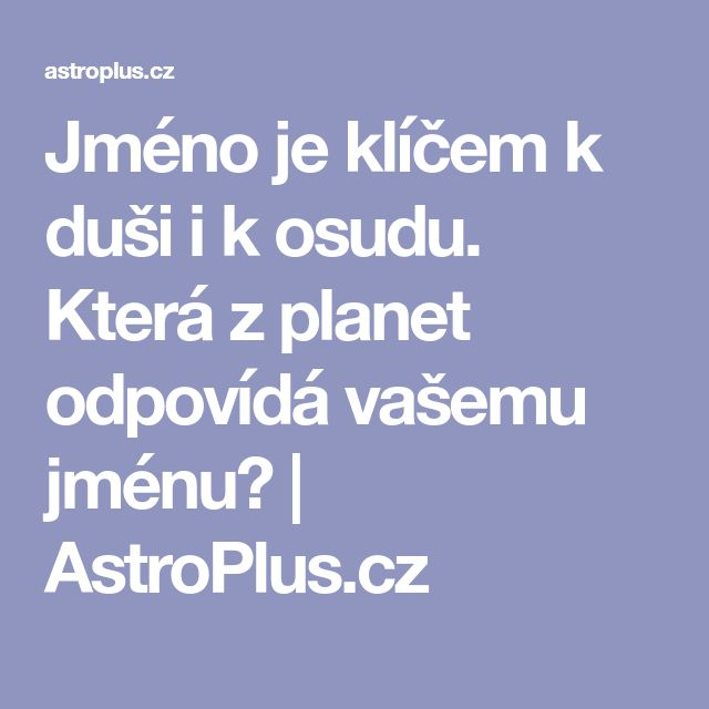 Jméno je klíčem k duši i k osudu. Která z planet odpovídá vašemu jménu?   AstroPlus.cz