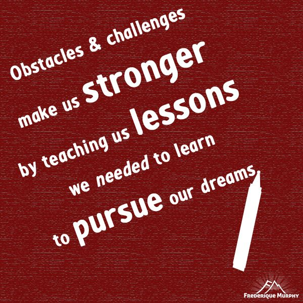 Obstacles & Challenges Make Us Stronger By Teaching Us
