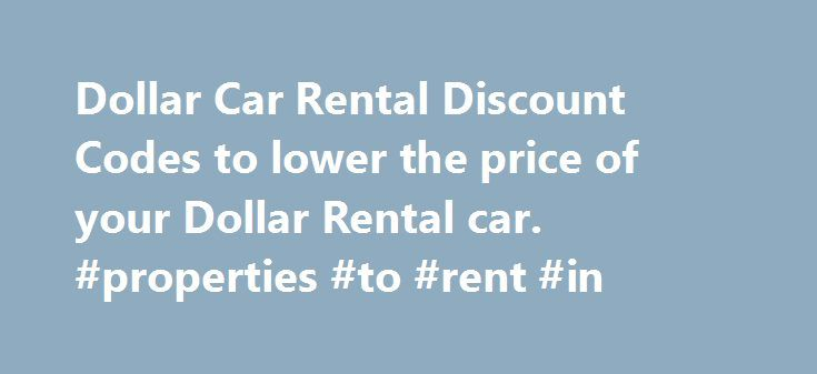 Dollar Car Rental Discount Codes to lower the price of your Dollar Rental car. #properties #to #rent #in http://rental.remmont.com/dollar-car-rental-discount-codes-to-lower-the-price-of-your-dollar-rental-car-properties-to-rent-in/  #dollar rental car coupon codes # Dollar Car Rental Discount Codes Dollar Car Rental Discount codes can help you get a better price quote. There are many associations and programs that offer Dollar rental car discounts . hese are numbers that you can use on…
