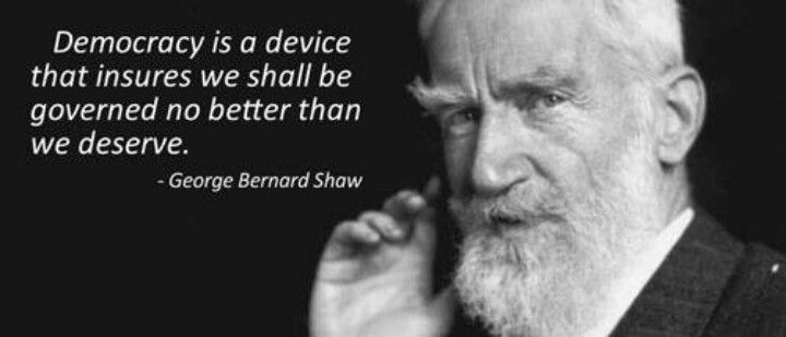 an analysis of democracy as of george bernard Democracy is a device that ensures we shall be governed no better than we deserve-- george bernard shaw i often refer to shaw's quote because i find it to be the most succinct and.