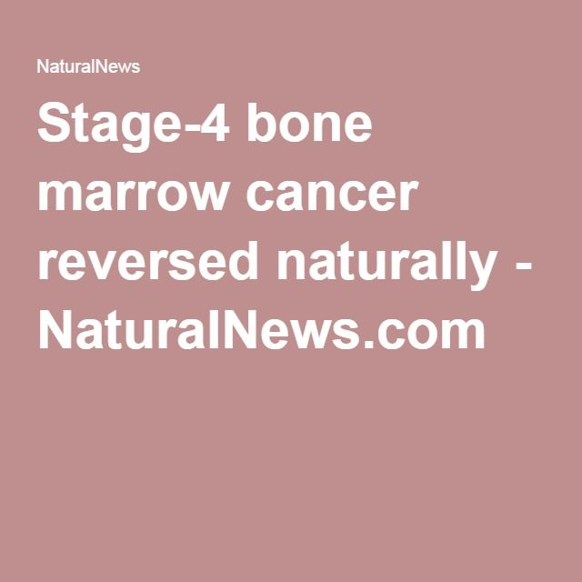 Stage-4 bone marrow cancer reversed naturally - NaturalNews.com