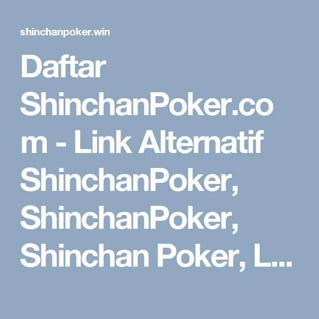 Daftar ShinchanPoker.com - Link Alternatif ShinchanPoker, ShinchanPoker, Shinchan Poker, Login ShinchanPoker