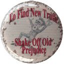 To Find New Truth Shake Off Old Prejudice