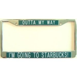 License Plate Frame-Outta My Way...I'm Going to Starbucks!