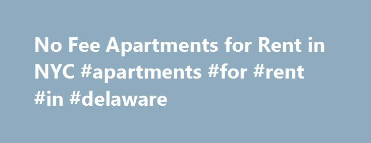 No Fee Apartments for Rent in NYC #apartments #for #rent #in #delaware http://apartment.nef2.com/no-fee-apartments-for-rent-in-nyc-apartments-for-rent-in-delaware/  #no fee apartments nyc # No Fee Apartments for Rent Last Updated: September 18, 2016 How can the same apartment be both no fee and fee depending on the person advertising or showing me the apartment? Consumers who don't understand the nyc rental market find this paradox to be one of the most frustrating aspects [...]Read More...