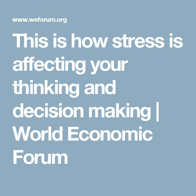 This is how stress is affecting your thinking and decision making | World Economic Forum