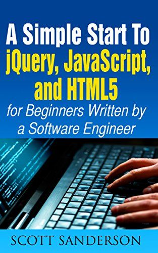 JAVASCRIPT: A Simple Start to jQuery, JavaScript, and HTML5 (Written by a Software Engineer) (Programming, Computer Programming, Programming Pearls, Computer ... Coding for Kids Book 1) (English Edition)
