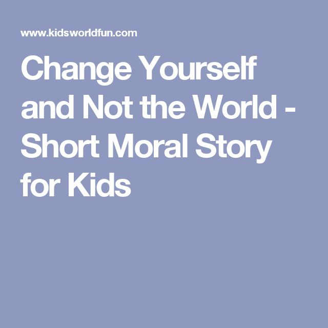 Change Yourself and Not the World - Short Moral Story for Kids