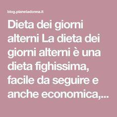 Dieta dei giorni alterni La dieta dei giorni alterni è una dieta fighissima, facile da seguire e anche economica, quindi ideale per chi non può permettersi