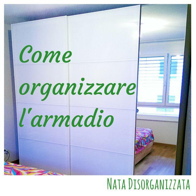 Nata disorganizzata: Come organizzare l'armadio