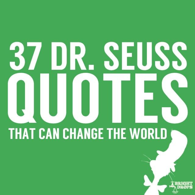 37 Dr. Seuss Quotes That Can Change the World   Bright Drops - Things to put in the photo book