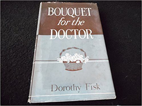 Bouquet for the Doctor: Amazon.co.uk: Dorothy Fisk: Books