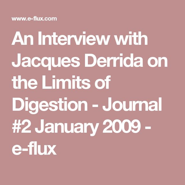 An Interview with Jacques Derrida on the Limits of Digestion - Journal #2 January 2009 - e-flux