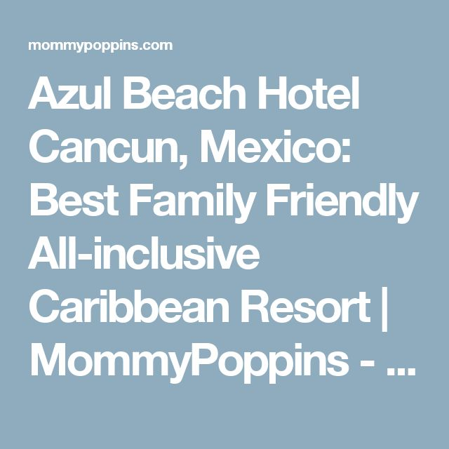 Azul Beach Hotel Cancun, Mexico: Best Family Friendly All-inclusive Caribbean Resort | MommyPoppins - Things to do with Kids