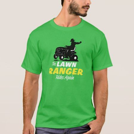 The Lawn Ranger T-Shirt - click to get yours right now!