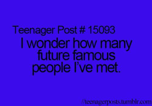 Teenager Posts (Most of you met me!!! Lol)