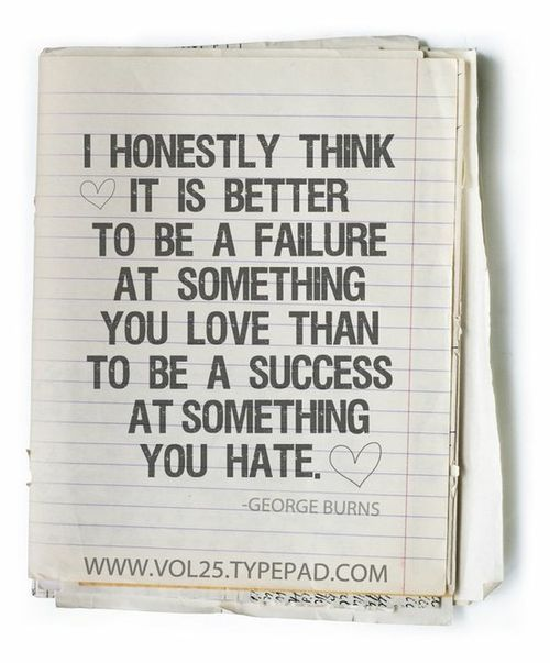 Love what you do.: Failure, Success Quotes, Cool Quotes, Food For Thoughts, George Burning, Better, Wisdom, Truths, So True
