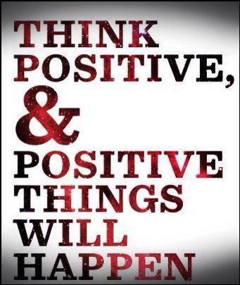 I always think about the positive outcomes....please do the same around me us !