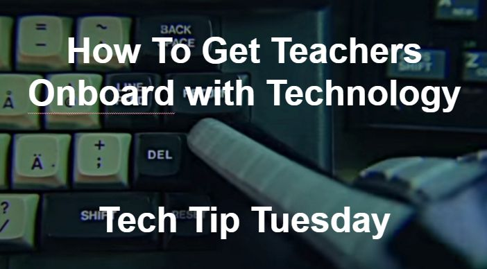 http://joelsperanza.com/educational-apps-websites-software/how-to-get-teachers-on-board-with-technology-tech-tip-tuesday/