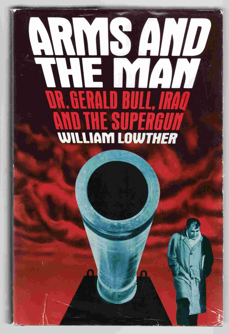Arms and the man : Dr. Gerald Bull, Iraq, and the supergun / William Lowther.
