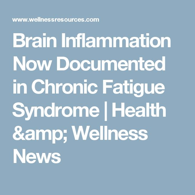 Brain Inflammation Now Documented in Chronic Fatigue Syndrome | Health & Wellness News