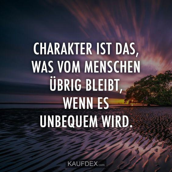 Charakter ist das, was vom Menschen übrig bleibt