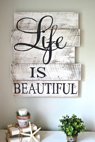 """Life is Beautiful"" Wood Sign....think I am going to attempt this  (projects, crafts, DIY, do it yourself, interior design, home decor, fun, creative, uses, use, ideas, inspiration, 3R's, reduce, reuse, recycle, used, upcycle, repurpose, handmade, homemade, materials, create, salvaged, wooden, reclaimed, pallet, boards, old, antique, vintage, retro, raw, romantic, rustic)"