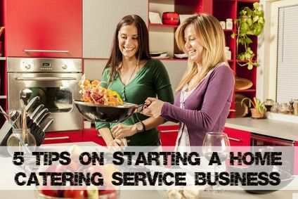 5 Tips On Starting A Home Catering Service Business