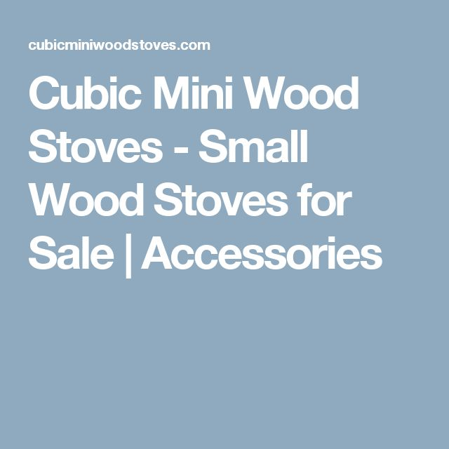 Cubic Mini Wood Stoves - Small Wood Stoves for Sale | Accessories