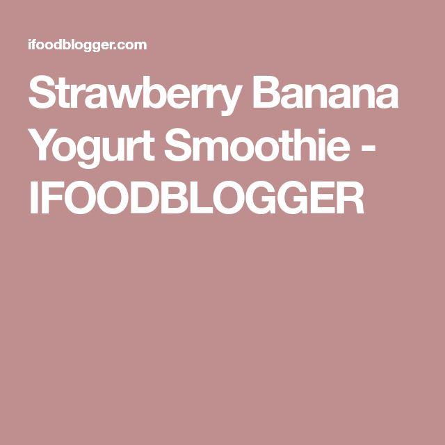 Strawberry Banana Yogurt Smoothie - IFOODBLOGGER