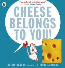 Cheese Belongs to You by Alexis illustrated by Viviane Schwarz