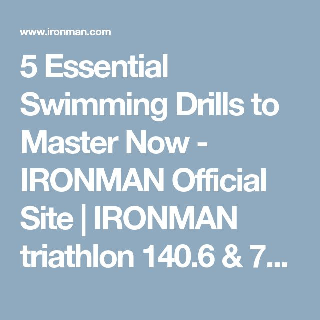 5 Essential Swimming Drills to Master Now - IRONMAN Official Site   IRONMAN triathlon 140.6 & 70.3