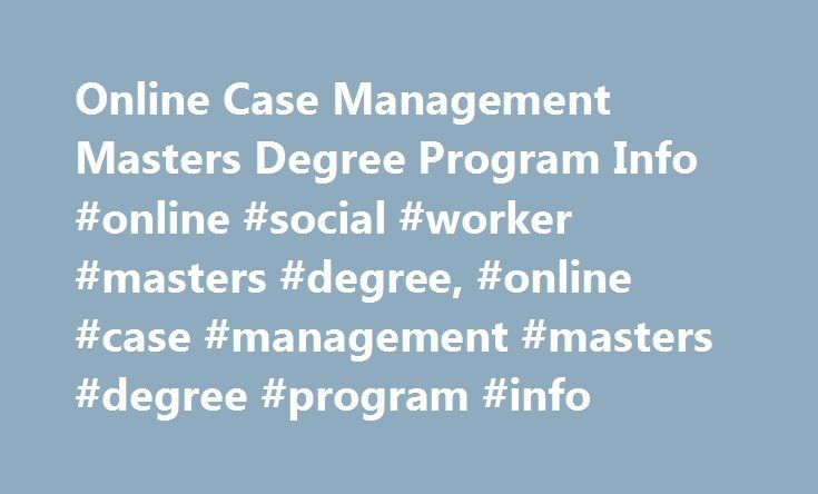 Online Case Management Masters Degree Program Info #online #social #worker #masters #degree, #online #case #management #masters #degree #program #info http://namibia.remmont.com/online-case-management-masters-degree-program-info-online-social-worker-masters-degree-online-case-management-masters-degree-program-info/  Online Case Management Masters Degree Program Info Learn important info about online master's degree programs in nursing case management. Read about program requirements, course…