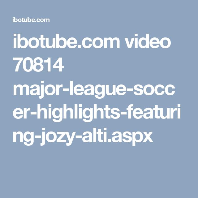 ibotube.com video 70814 major-league-soccer-highlights-featuring-jozy-alti.aspx
