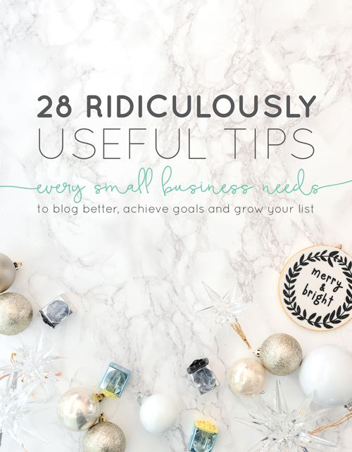 28 Ridiculously Useful Tips Every Small Business Needs to Blog Better, Achieve goals and Grow Your List