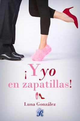 P R O M E S A S   D E   A M O R: Reseña | ¡Y yo en zapatillas!, Luna González