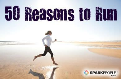 These are so true. 50 Reasons to Run.  Scroll all the down for spark people running link
