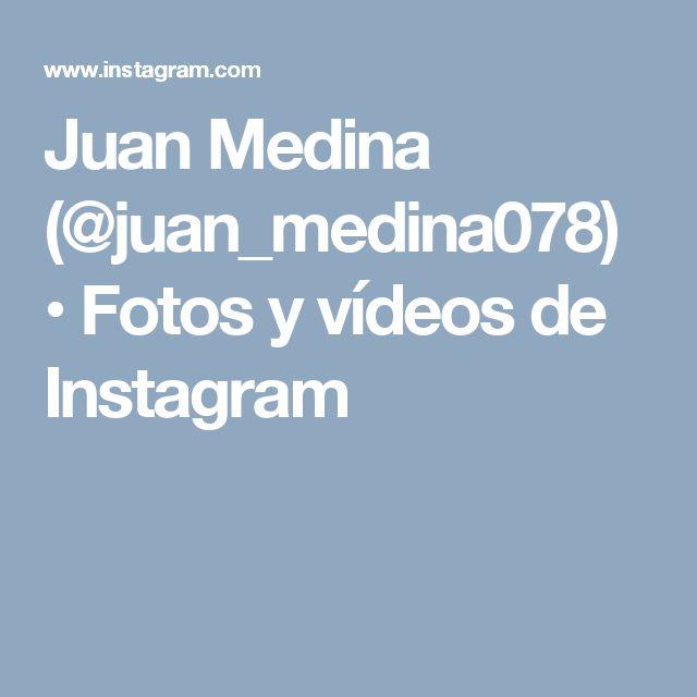 Juan Medina (@juan_medina078) • Fotos y vídeos de Instagram