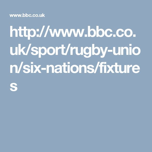http://www.bbc.co.uk/sport/rugby-union/six-nations/fixtures