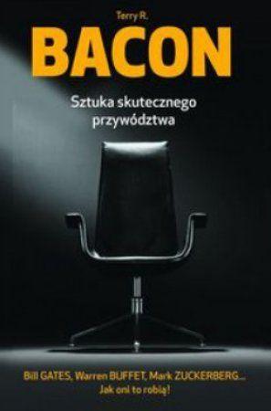 """Terry R. Bacon, """"Sztuka skutecznego przywództwa"""", przeł. Agata Błaż, Gdańskie Wydawnictwo Psychologiczne, Sopot 2013. 348 stron"""