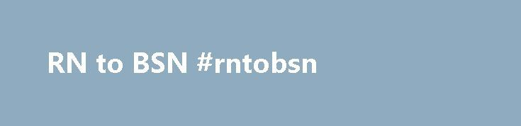RN to BSN #rntobsn http://kansas.nef2.com/rn-to-bsn-rntobsn/  # RN to BSN Currently accepting applications to the RN-BSN major for the Fall 2017 semester. Contact Dr. Hagerstrom for more information. APPLY To apply to the Orvis School of Nursing you must be a student at the University of Nevada, Reno. Contact Information Welcome to the Orvis School of Nursing RN to BSN home page. Our completion program is fully online. Whether you want to complete your Bachelor of Science Degree in Nursing…