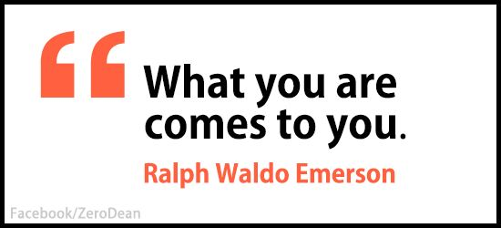 """""""What you are comes to you."""" — Ralph Waldo Emerson"""