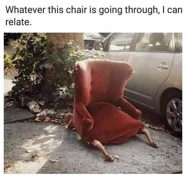Whatever This Chair Is Going Through Chair Funny Pictures Funny Memes