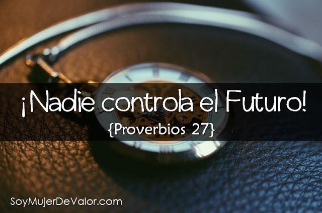 Soy Mujer de Valor: ¡Nadie controla el futuro! {Proverbios 27}