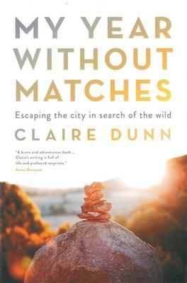 My Year Without Matches : Escaping the City in Search of the Wild - Claire Dunn