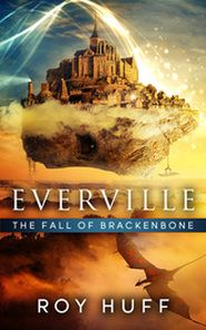 Mary Ann Bernal: Roy Huff - Everville: The Fall of Brackenbone NOW ...