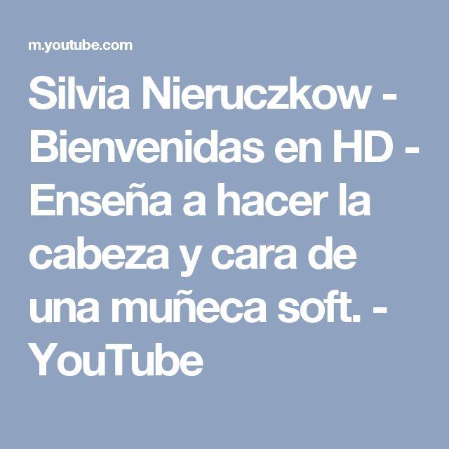 Silvia Nieruczkow - Bienvenidas en HD - Enseña a hacer la cabeza y cara de una muñeca soft. - YouTube